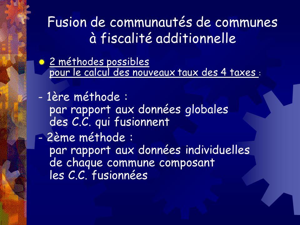 Fusion de communautés de communes à fiscalité additionnelle 2 méthodes possibles pour le calcul des nouveaux taux des 4 taxes : - 1ère méthode : par r