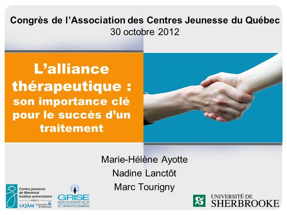 Lalliance thérapeutique : son importance clé pour le succès dun traitement Marie-Hélène Ayotte Nadine Lanctôt Marc Tourigny Congrès de lAssociation de