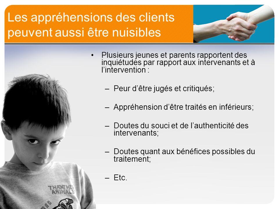 Les appréhensions des clients peuvent aussi être nuisibles Plusieurs jeunes et parents rapportent des inquiétudes par rapport aux intervenants et à li