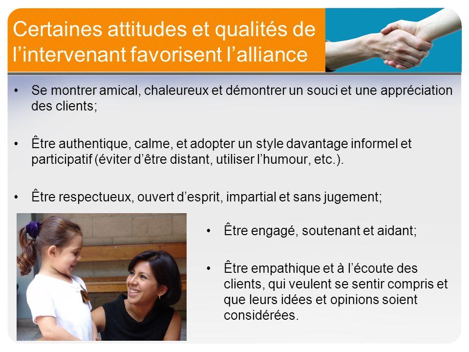 Certaines attitudes et qualités de lintervenant favorisent lalliance Être engagé, soutenant et aidant; Être empathique et à lécoute des clients, qui v