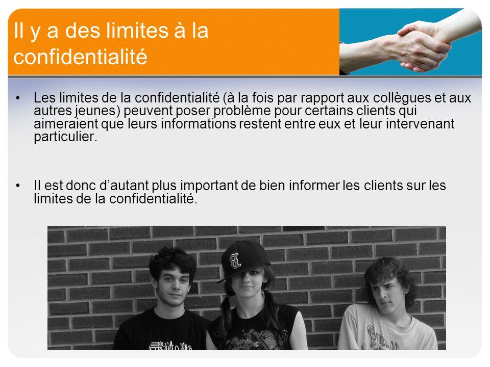 Il y a des limites à la confidentialité Les limites de la confidentialité (à la fois par rapport aux collègues et aux autres jeunes) peuvent poser pro