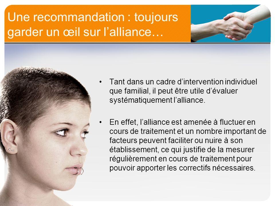 Une recommandation : toujours garder un œil sur lalliance… Tant dans un cadre dintervention individuel que familial, il peut être utile dévaluer systé