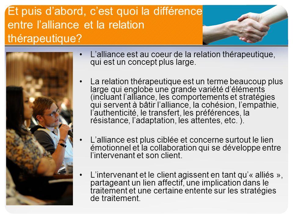 Et puis dabord, cest quoi la différence entre lalliance et la relation thérapeutique? Lalliance est au coeur de la relation thérapeutique, qui est un