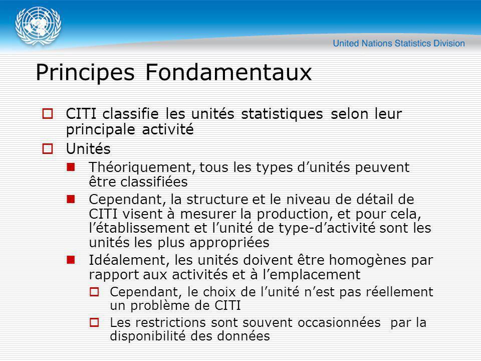 Principes Fondamentaux CITI classifie les unités statistiques selon leur principale activité Unités Théoriquement, tous les types dunités peuvent être
