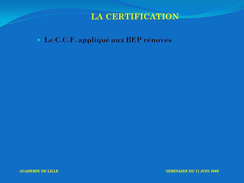 LA CERTIFICATION Le C.C.F. appliqué aux BEP rénovés ACADEMIE DE LILLESEMINAIRE DU 11 JUIN 2009