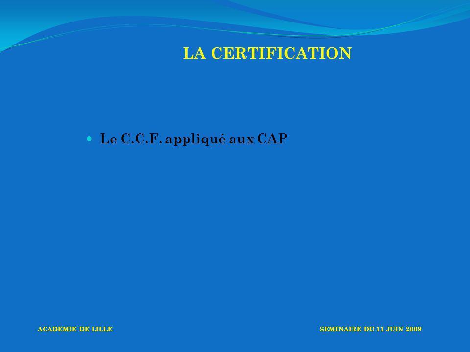 LA CERTIFICATION Le C.C.F. appliqué aux CAP ACADEMIE DE LILLESEMINAIRE DU 11 JUIN 2009