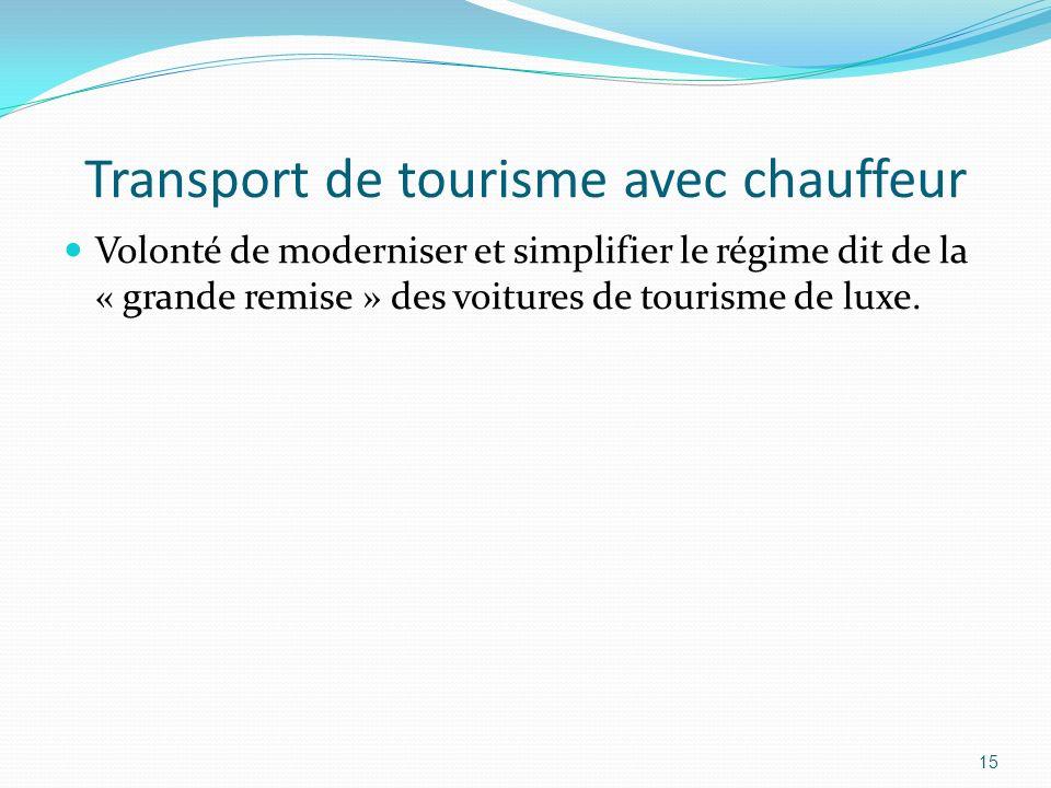 Transport de tourisme avec chauffeur Volonté de moderniser et simplifier le régime dit de la « grande remise » des voitures de tourisme de luxe. 15