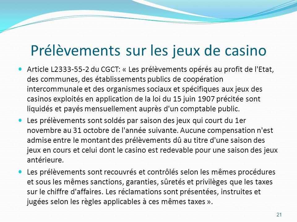 Prélèvements sur les jeux de casino Article L2333-55-2 du CGCT: « Les prélèvements opérés au profit de l'Etat, des communes, des établissements public