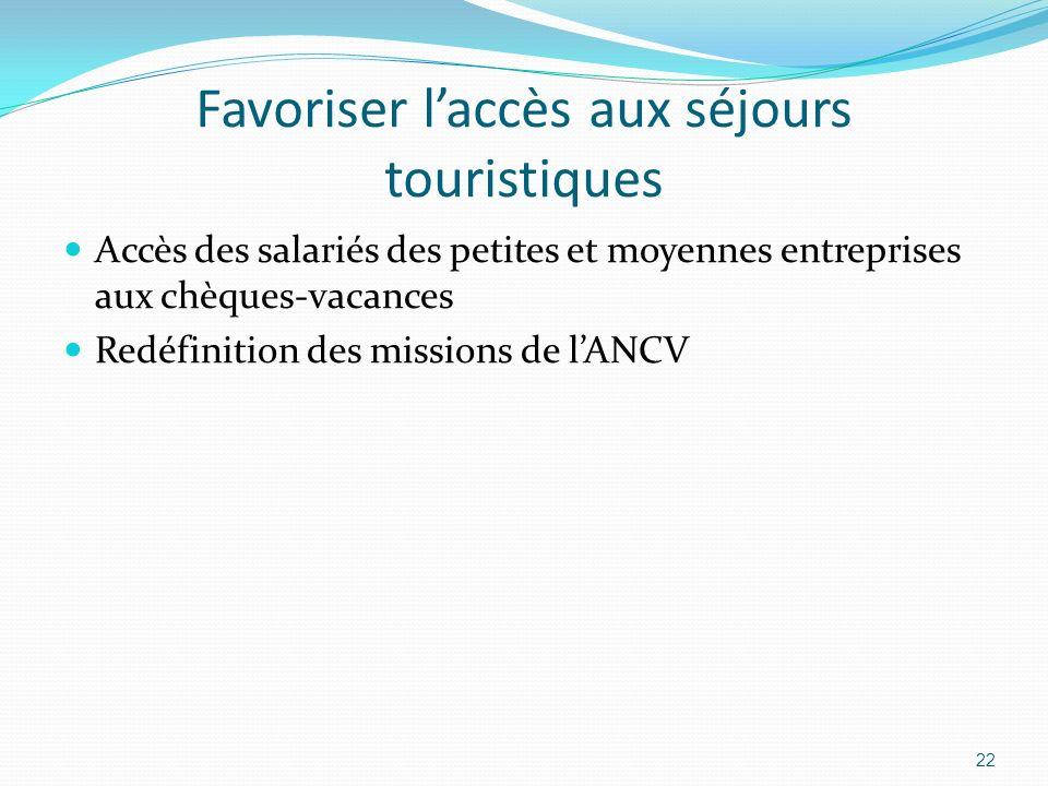 Favoriser laccès aux séjours touristiques Accès des salariés des petites et moyennes entreprises aux chèques-vacances Redéfinition des missions de lAN