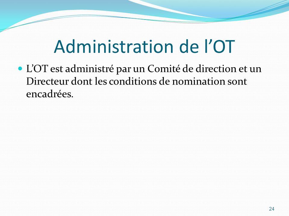 Administration de lOT LOT est administré par un Comité de direction et un Directeur dont les conditions de nomination sont encadrées. 24