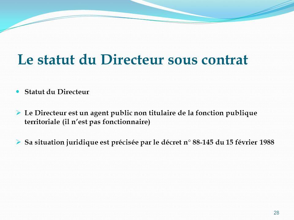 28 Le statut du Directeur sous contrat Statut du Directeur Le Directeur est un agent public non titulaire de la fonction publique territoriale (il nes