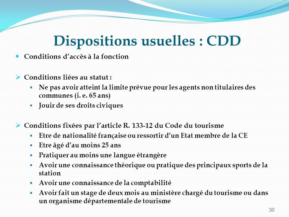 30 Dispositions usuelles : CDD Conditions daccès à la fonction Conditions liées au statut : Ne pas avoir atteint la limite prévue pour les agents non