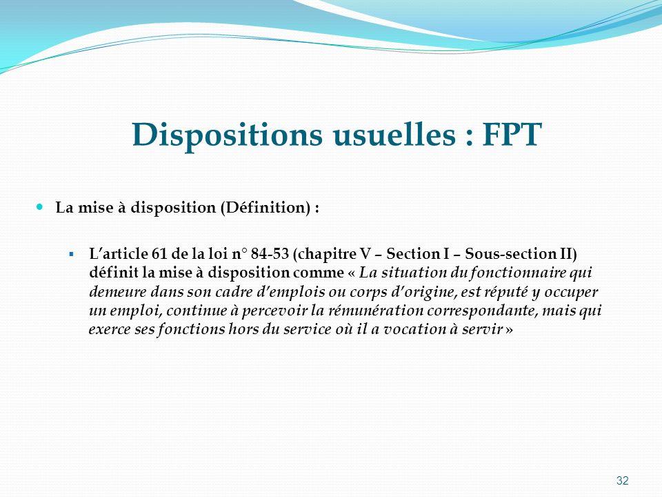 32 Dispositions usuelles : FPT La mise à disposition (Définition) : Larticle 61 de la loi n° 84-53 (chapitre V – Section I – Sous-section II) définit
