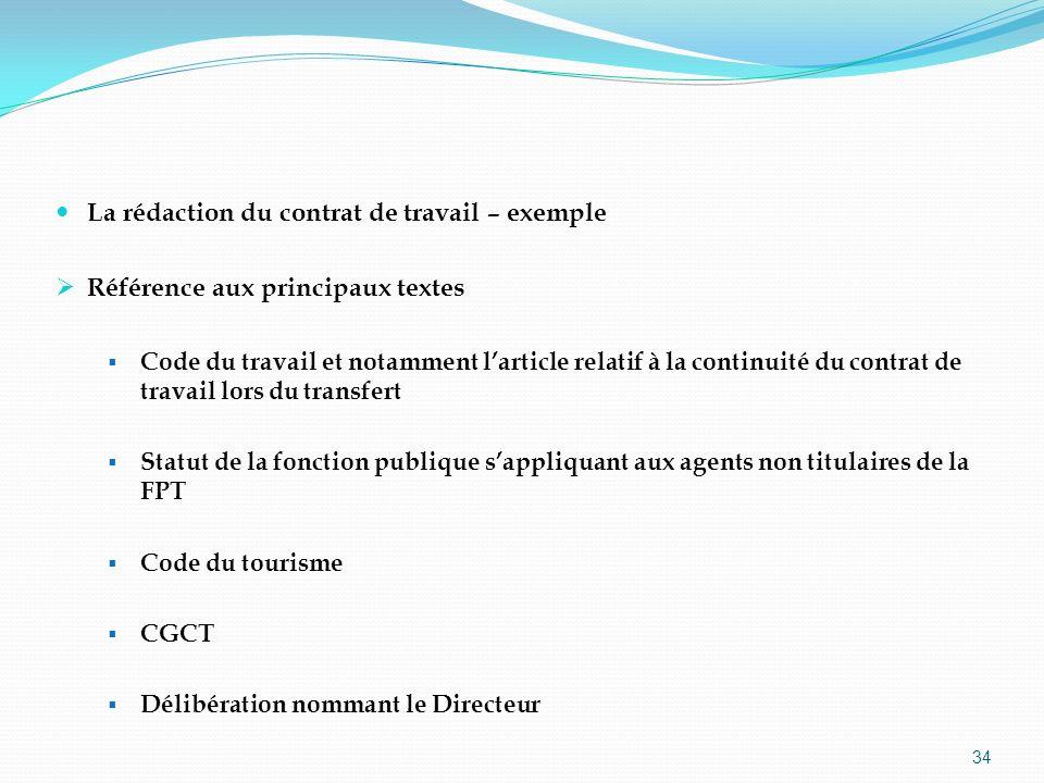 34 La rédaction du contrat de travail – exemple Référence aux principaux textes Code du travail et notamment larticle relatif à la continuité du contr