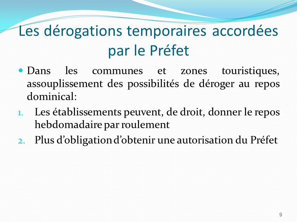 Les dérogations temporaires accordées par le Préfet Dans les communes et zones touristiques, assouplissement des possibilités de déroger au repos domi