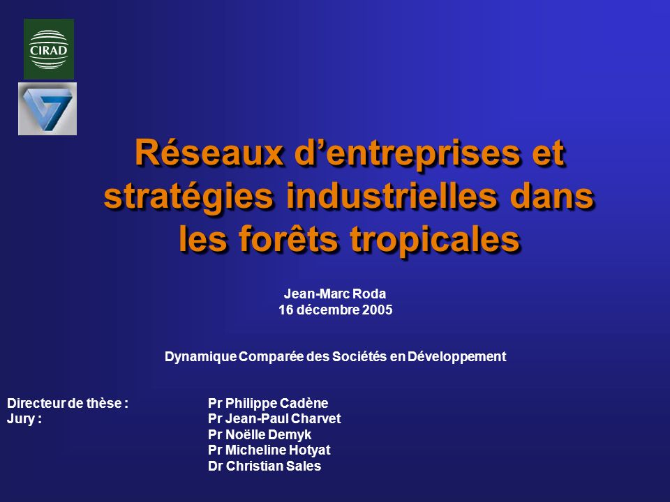 Réseaux dentreprises et stratégies industrielles dans les forêts tropicales Jean-Marc Roda 16 décembre 2005 Dynamique Comparée des Sociétés en Dévelop