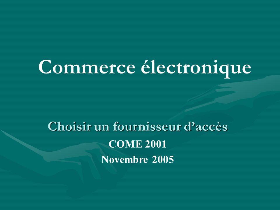 Commerce électronique Choisir un fournisseur daccès COME 2001 Novembre 2005
