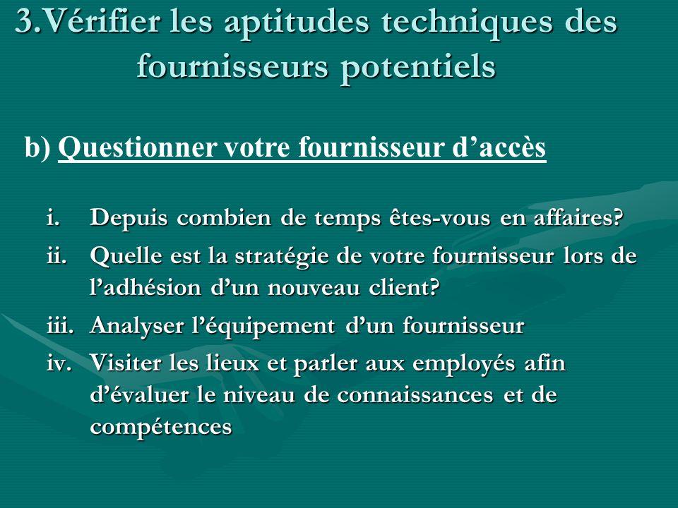 3.Vérifier les aptitudes techniques des fournisseurs potentiels i.Depuis combien de temps êtes-vous en affaires? ii.Quelle est la stratégie de votre f