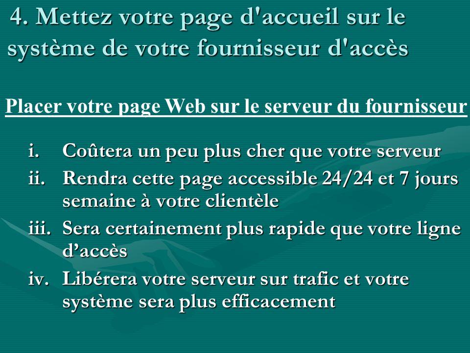 4. Mettez votre page d'accueil sur le système de votre fournisseur d'accès i.Coûtera un peu plus cher que votre serveur ii.Rendra cette page accessibl