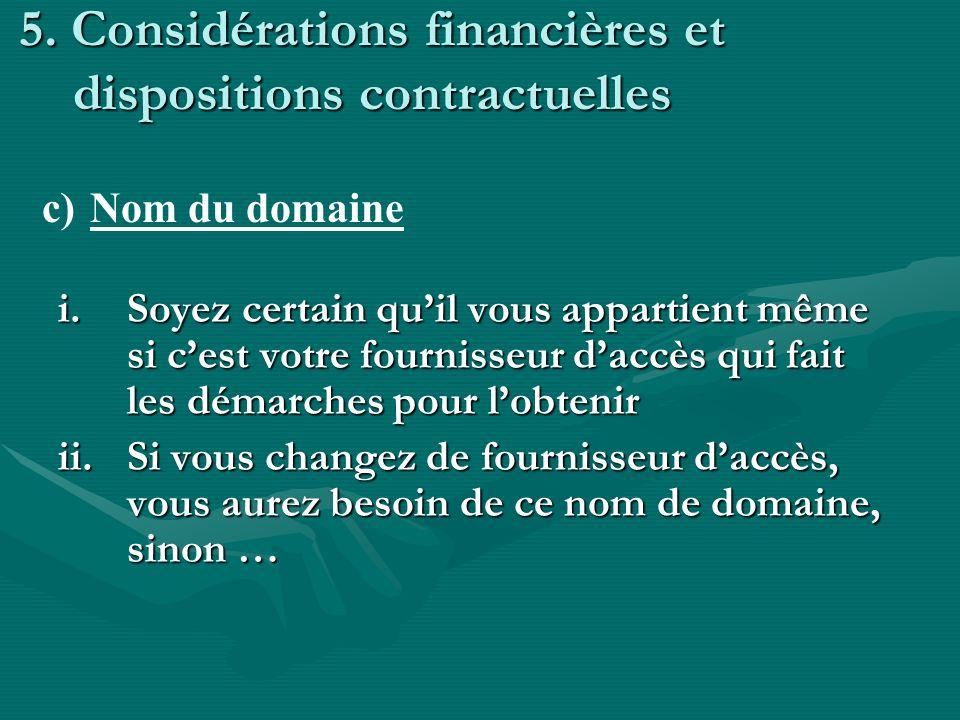 5. Considérations financières et dispositions contractuelles i.Soyez certain quil vous appartient même si cest votre fournisseur daccès qui fait les d