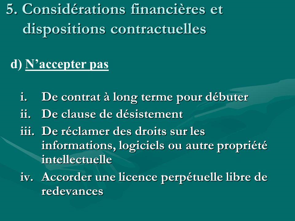 5. Considérations financières et dispositions contractuelles i.De contrat à long terme pour débuter ii.De clause de désistement iii.De réclamer des dr