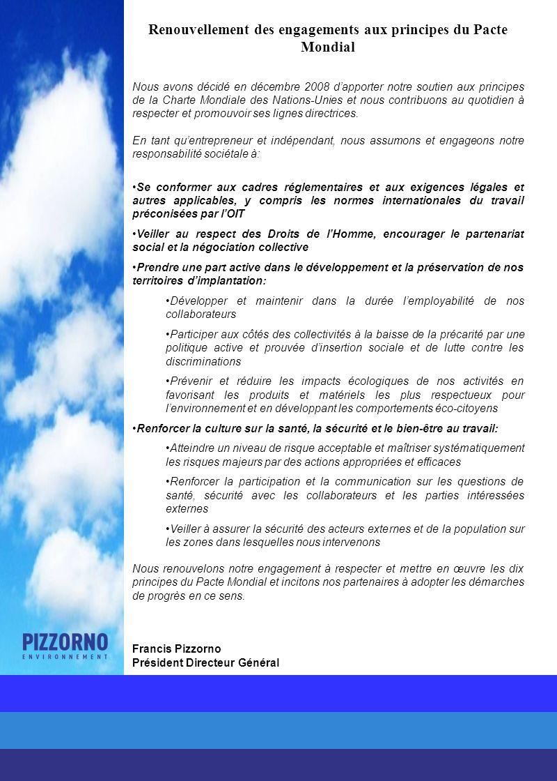 Renouvellement des engagements aux principes du Pacte Mondial Nous avons décidé en décembre 2008 dapporter notre soutien aux principes de la Charte Mondiale des Nations-Unies et nous contribuons au quotidien à respecter et promouvoir ses lignes directrices.