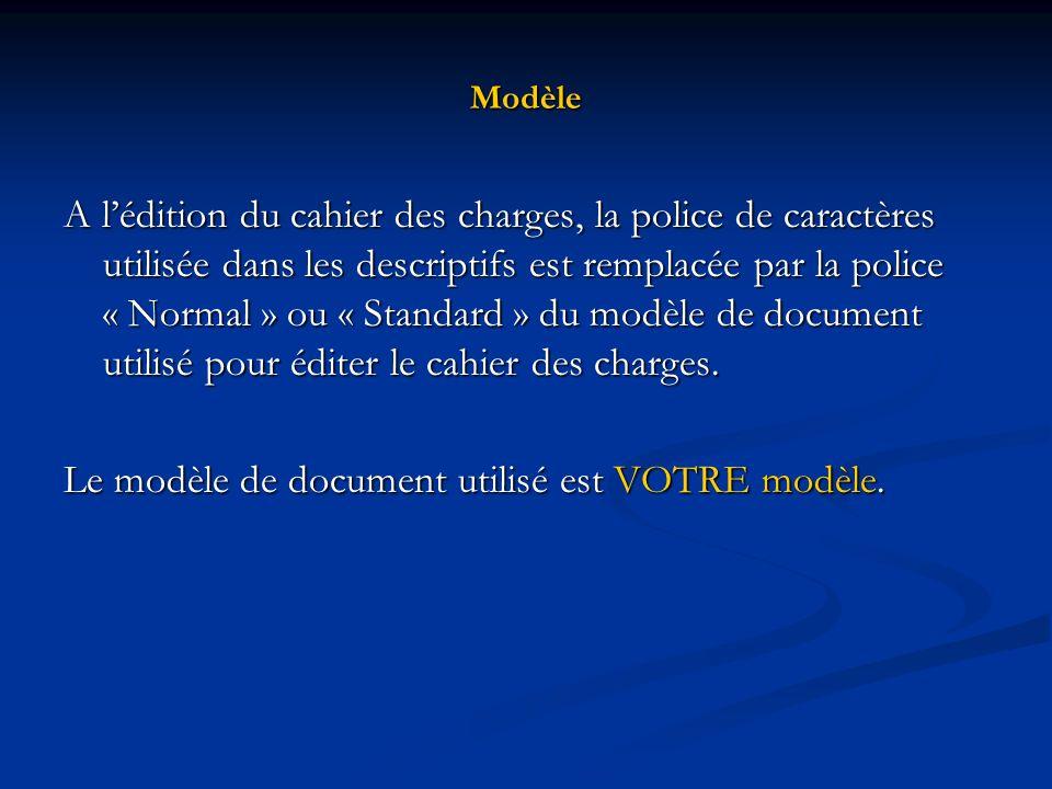 Modèle A lédition du cahier des charges, la police de caractères utilisée dans les descriptifs est remplacée par la police « Normal » ou « Standard »
