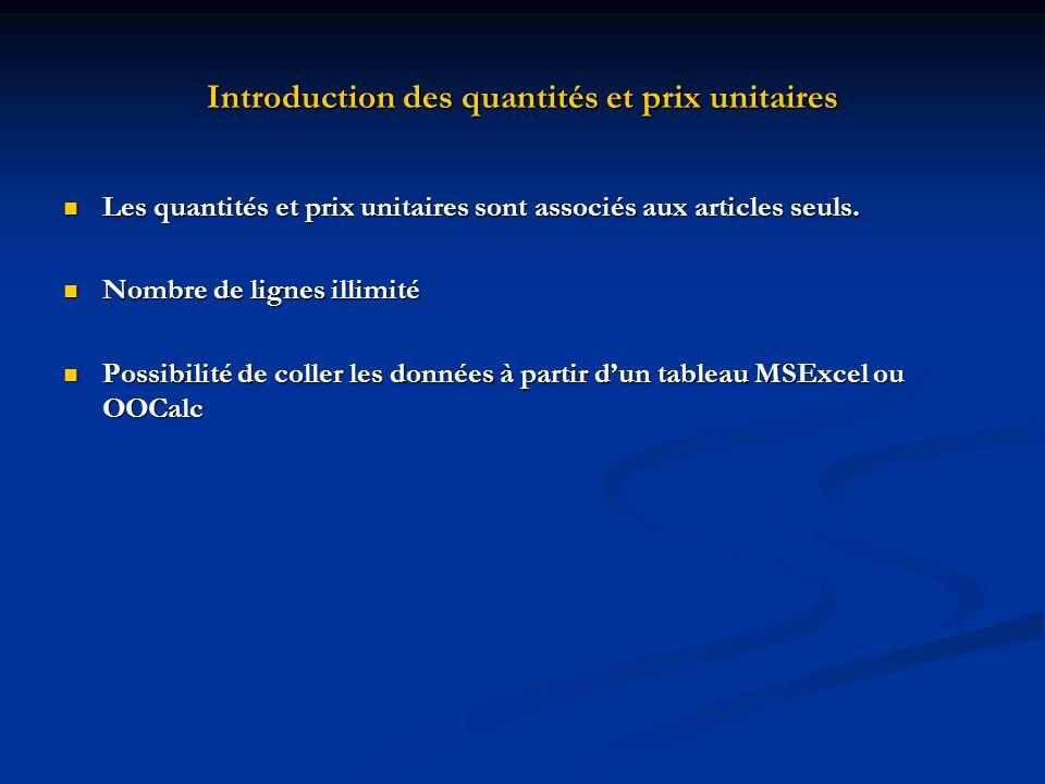 Introduction des quantités et prix unitaires Les quantités et prix unitaires sont associés aux articles seuls. Les quantités et prix unitaires sont as
