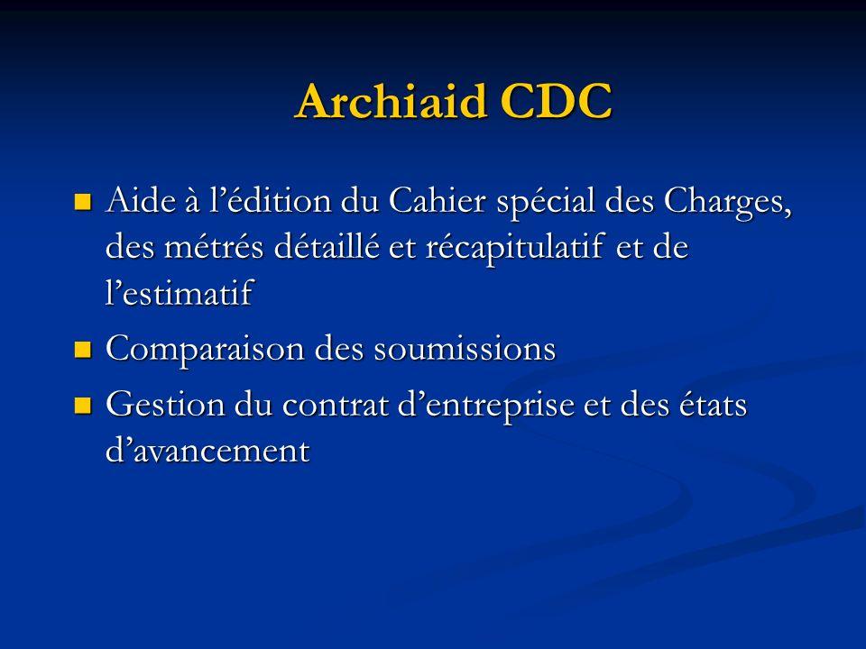 Archiaid CDC Aide à lédition du Cahier spécial des Charges, des métrés détaillé et récapitulatif et de lestimatif Aide à lédition du Cahier spécial de