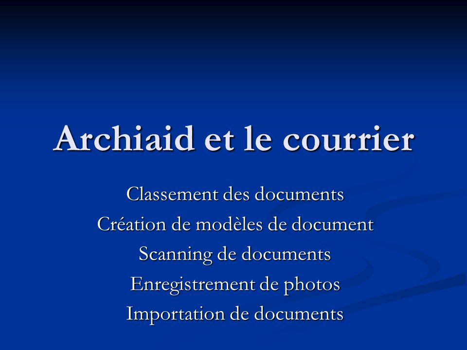 Archiaid et le courrier Classement des documents Création de modèles de document Scanning de documents Enregistrement de photos Importation de documents