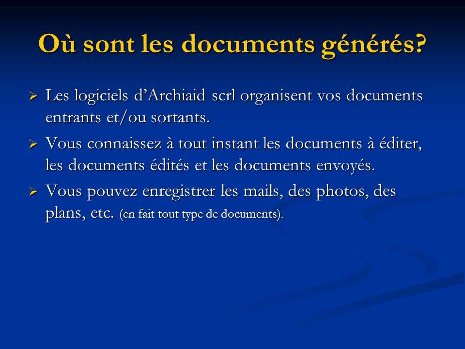 Où sont les documents générés? Les logiciels dArchiaid scrl organisent vos documents entrants et/ou sortants. Les logiciels dArchiaid scrl organisent