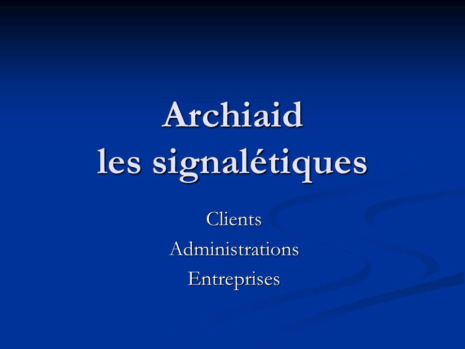 Archiaid les signalétiques ClientsAdministrationsEntreprises