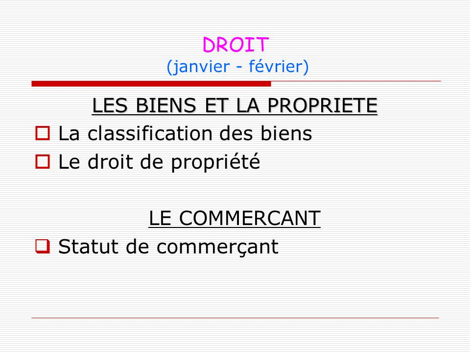 DROIT (janvier - février) LES BIENS ET LA PROPRIETE La classification des biens Le droit de propriété LE COMMERCANT Statut de commerçant
