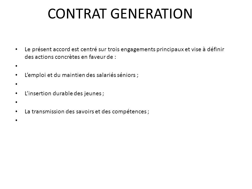 CONTRAT GENERATION Le présent accord est centré sur trois engagements principaux et vise à définir des actions concrètes en faveur de : Lemploi et du