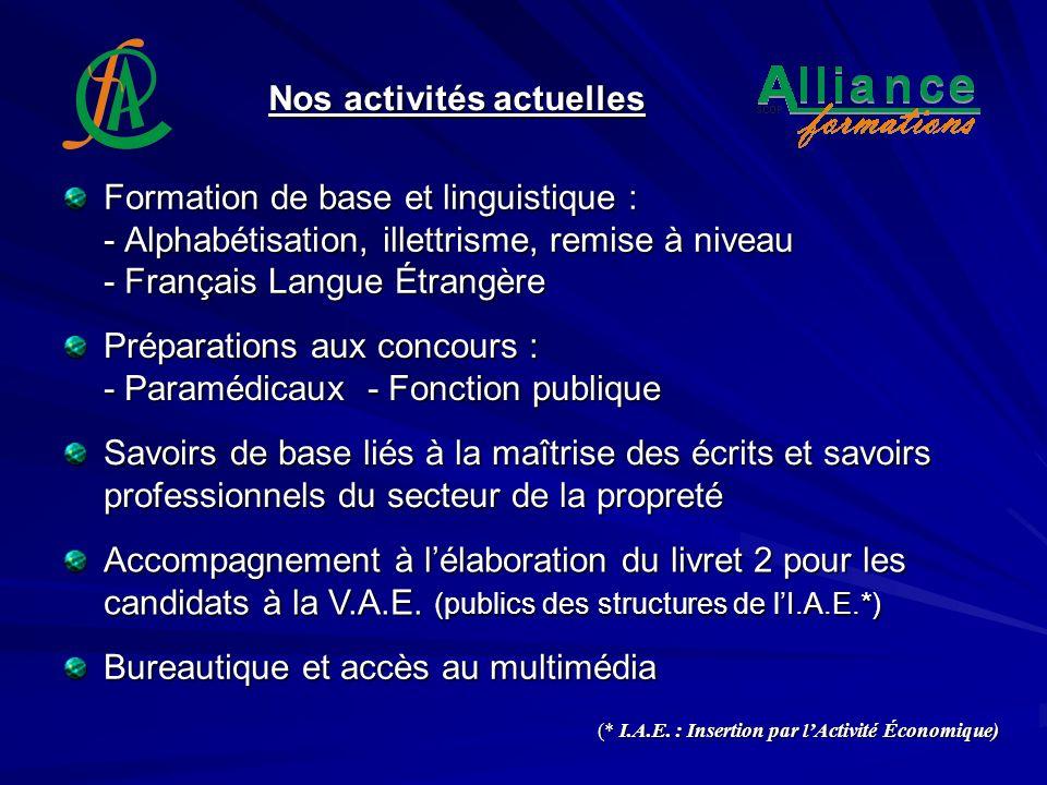 Nos activités actuelles Formation de base et linguistique : - Alphabétisation, illettrisme, remise à niveau - Français Langue Étrangère (* I.A.E. : In