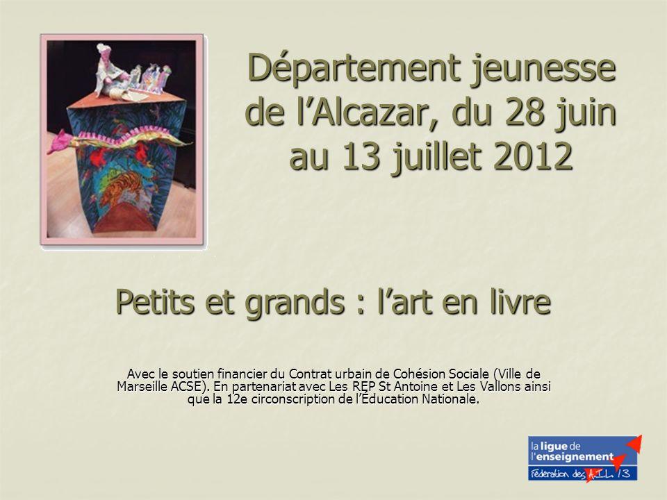 Département jeunesse de lAlcazar, du 28 juin au 13 juillet 2012 Avec le soutien financier du Contrat urbain de Cohésion Sociale (Ville de Marseille ACSE).