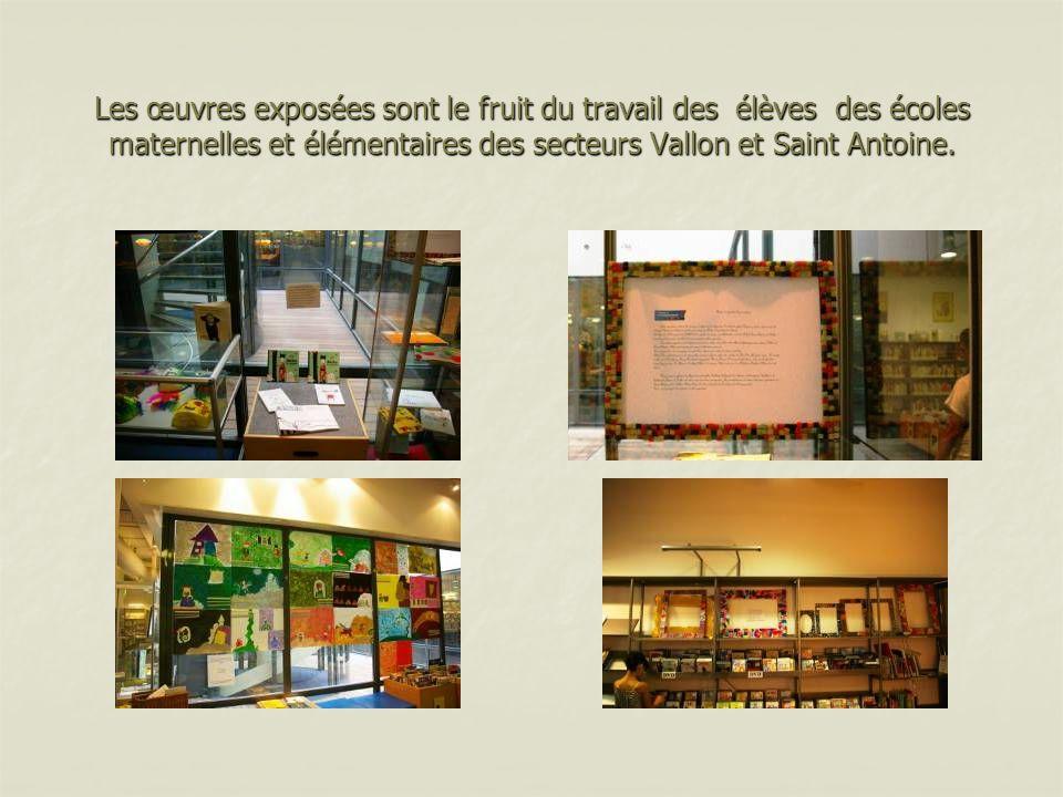 Les œuvres exposées sont le fruit du travail des élèves des écoles maternelles et élémentaires des secteurs Vallon et Saint Antoine.