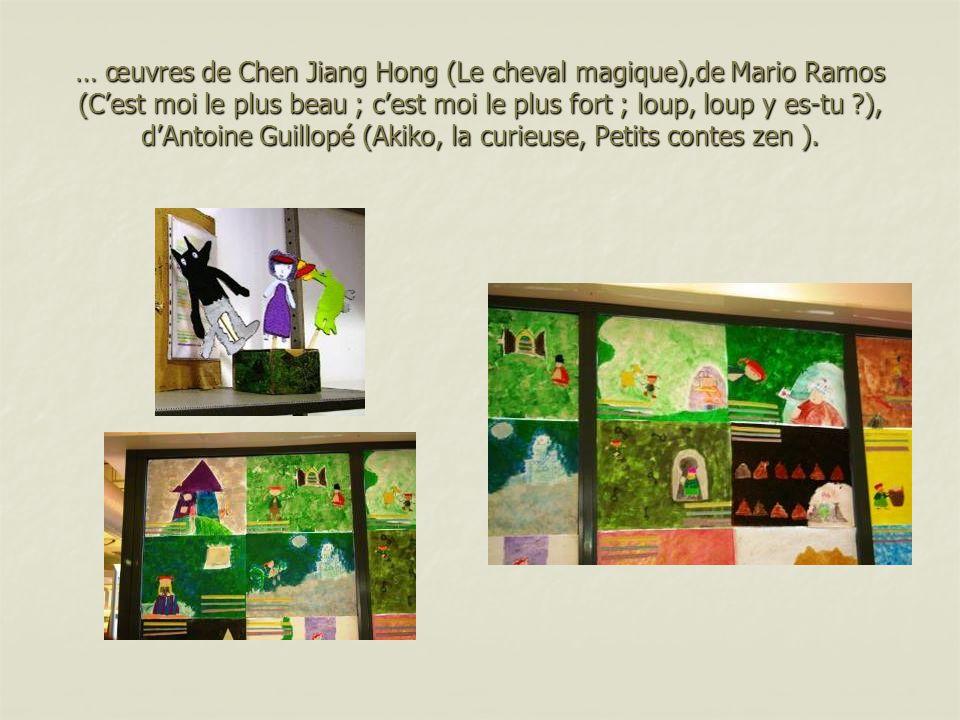 … œuvres de Chen Jiang Hong (Le cheval magique),de Mario Ramos (Cest moi le plus beau ; cest moi le plus fort ; loup, loup y es-tu ?), dAntoine Guillopé (Akiko, la curieuse, Petits contes zen ).