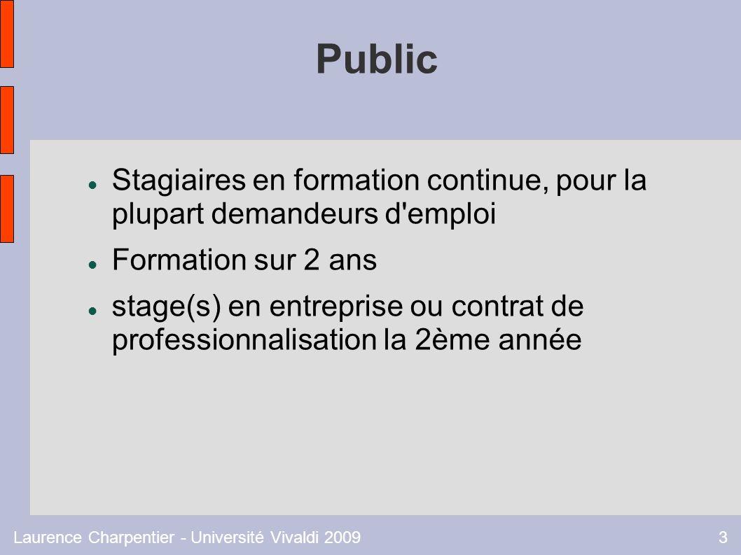 Laurence Charpentier - Université Vivaldi 20093 Public Stagiaires en formation continue, pour la plupart demandeurs d emploi Formation sur 2 ans stage(s) en entreprise ou contrat de professionnalisation la 2ème année