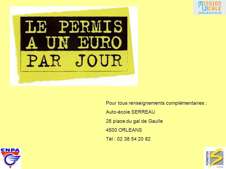 Pour tous renseignements complémentaires : Auto-école SERREAU 26 place du gal de Gaulle 4500 ORLEANS Tél : 02 38 54 20 82