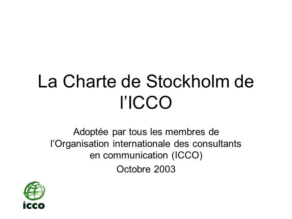 La Charte de Stockholm de lICCO Adoptée par tous les membres de lOrganisation internationale des consultants en communication (ICCO) Octobre 2003