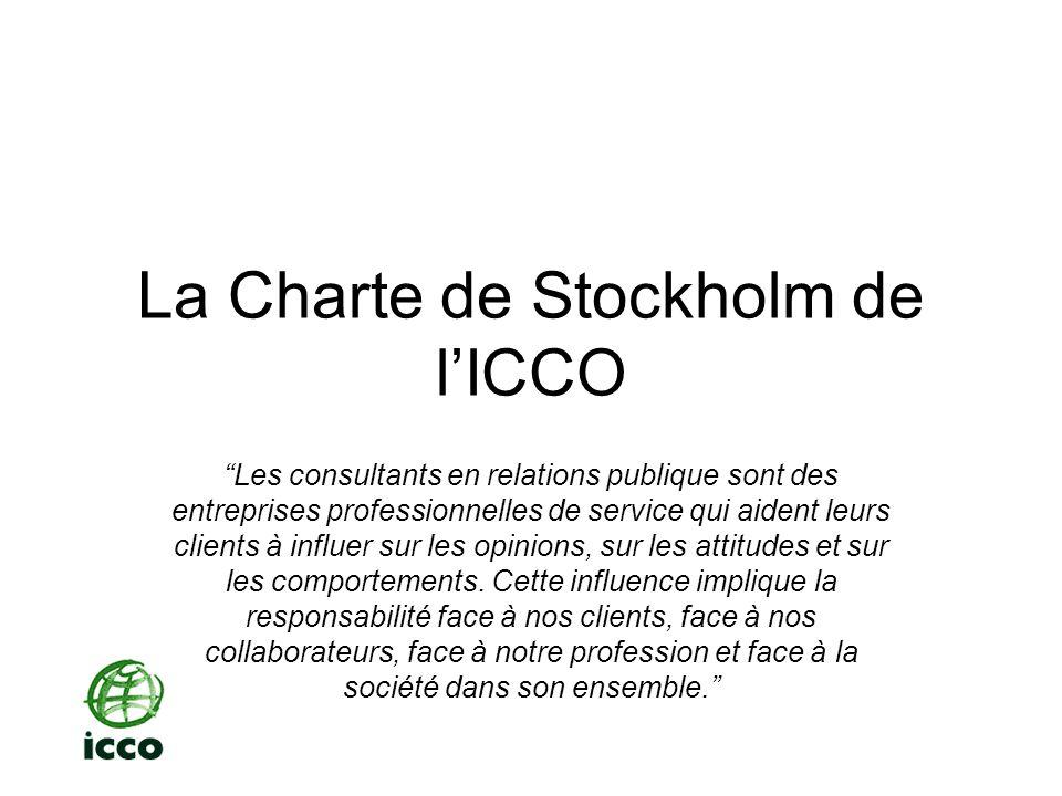 La Charte de Stockholm de lICCO Les consultants en relations publique sont des entreprises professionnelles de service qui aident leurs clients à influer sur les opinions, sur les attitudes et sur les comportements.