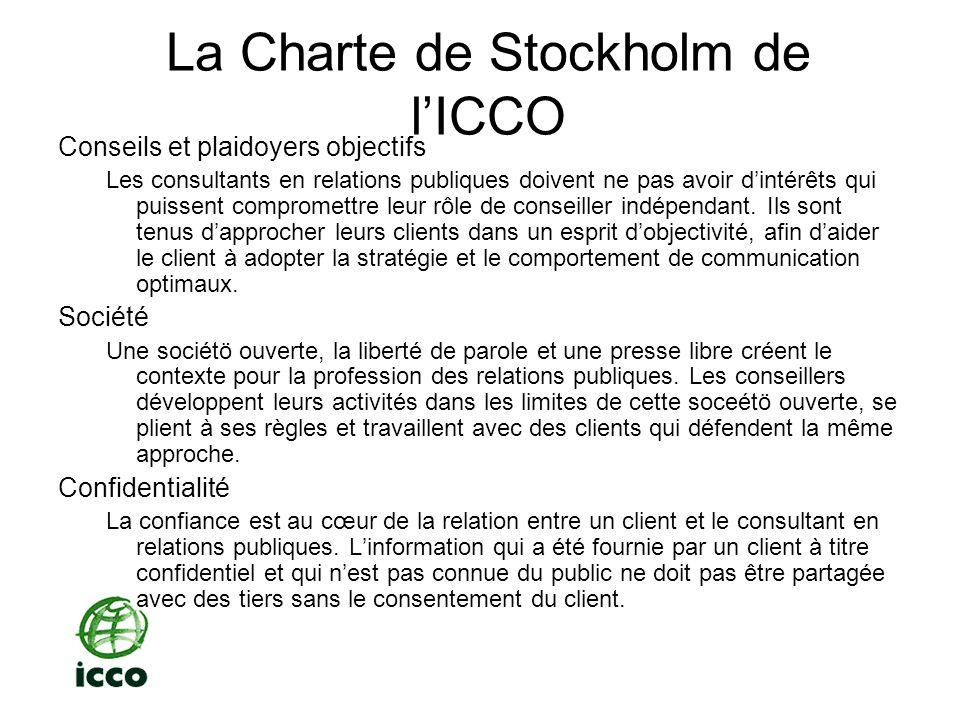 La Charte de Stockholm de lICCO Intégrité de linformation Les consultants en relations publiques doivent ne pas induire consciemment une audience en erreur au sujet dinformations de faits ou au sujet des intérêts que défend un client.