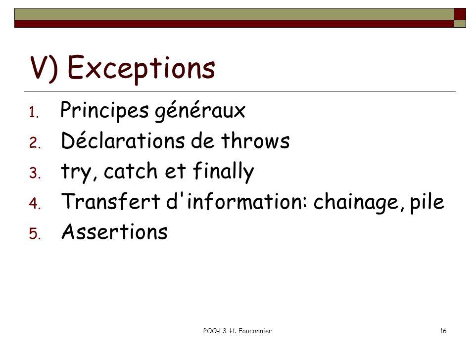 POO-L3 H. Fauconnier16 V) Exceptions 1. Principes généraux 2. Déclarations de throws 3. try, catch et finally 4. Transfert d'information: chainage, pi