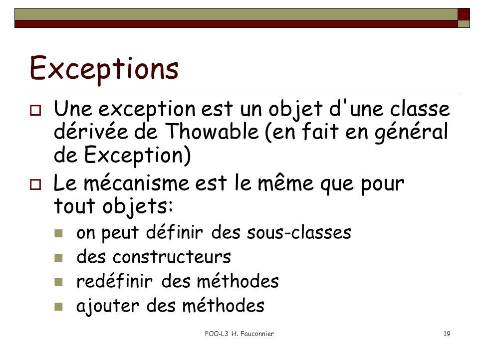 POO-L3 H. Fauconnier19 Exceptions Une exception est un objet d'une classe dérivée de Thowable (en fait en général de Exception) Le mécanisme est le mê