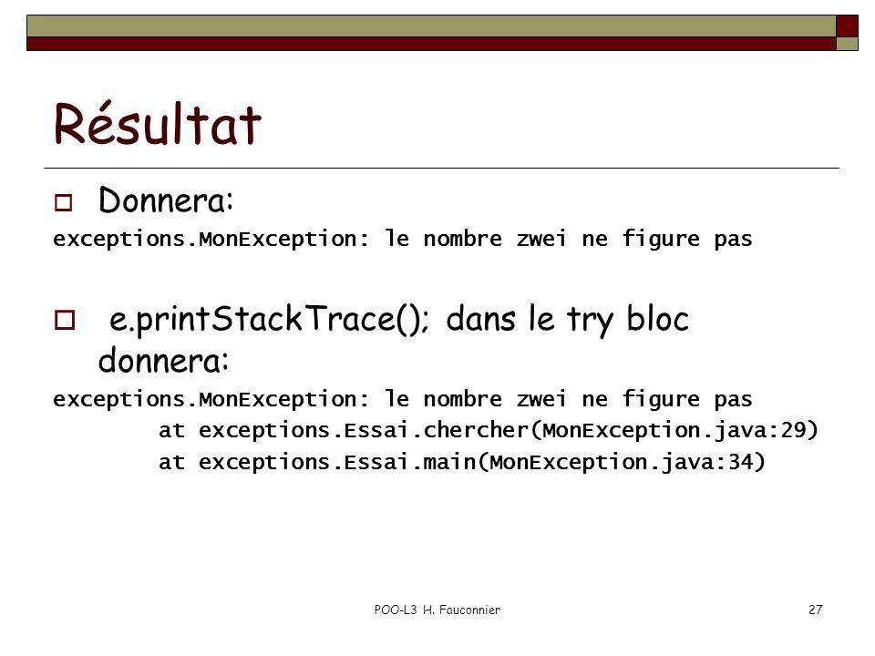 POO-L3 H. Fauconnier27 Résultat Donnera: exceptions.MonException: le nombre zwei ne figure pas e.printStackTrace(); dans le try bloc donnera: exceptio