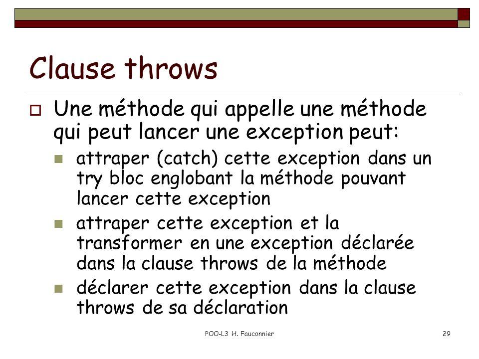 POO-L3 H. Fauconnier29 Clause throws Une méthode qui appelle une méthode qui peut lancer une exception peut: attraper (catch) cette exception dans un