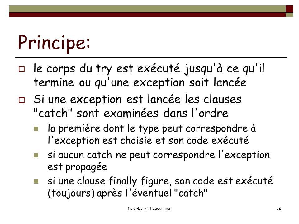 POO-L3 H. Fauconnier32 Principe: le corps du try est exécuté jusqu'à ce qu'il termine ou qu'une exception soit lancée Si une exception est lancée les
