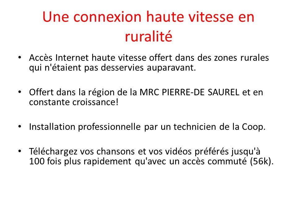 Une connexion haute vitesse en ruralité Accès Internet haute vitesse offert dans des zones rurales qui n'étaient pas desservies auparavant. Offert dan