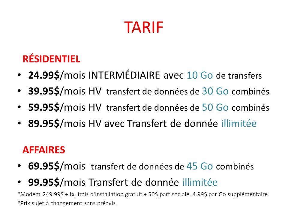 TARIF RÉSIDENTIEL 24.99$/mois INTERMÉDIAIRE avec 10 Go de transfers 39.95$/mois HV transfert de données de 30 Go combinés 59.95$/mois HV transfert de